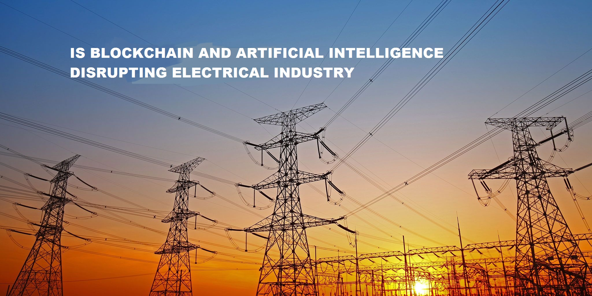 Blockchain Technology and AI disrupting electrical Industry