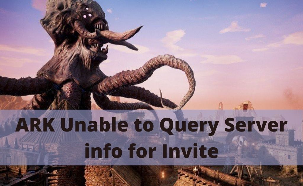 ARK Unable to Query Server info for Invite